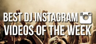 Best DJ Instagram Videos of The Week #001