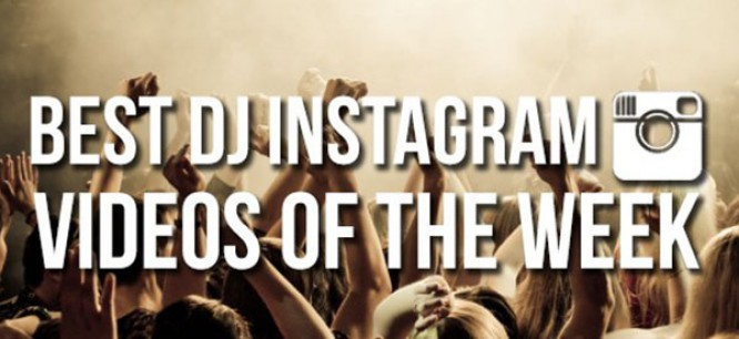 Best DJ Instagram Videos of The Week #002