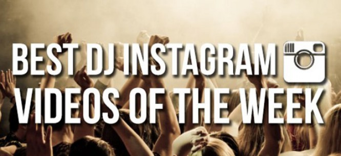 Best DJ Instagram Videos of The Week #003
