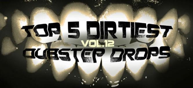 5 Dirtiest Dubstep Drops Of The Week: Vol. 12