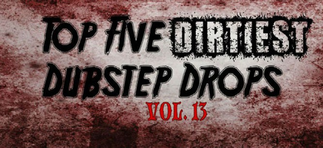 5 Dirtiest Dubstep Drops Of The Week: Vol. 13