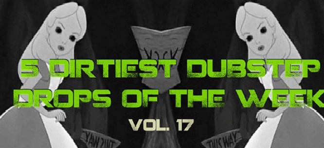 5 Dirtiest Dubstep Drops Of The Week: Vol. 17
