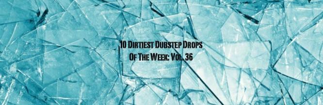 10 Dirtiest Dubstep Drops Of The Week: Vol. 36