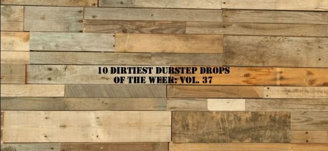 10 Dirtiest Dubstep Drops Of The Week: Vol. 37