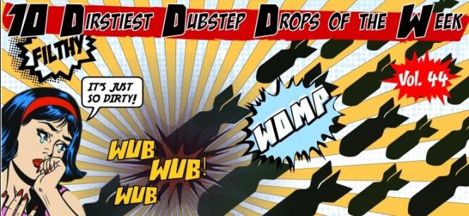 10 Dirtiest Dubstep Drops Of The Week: Vol. 44