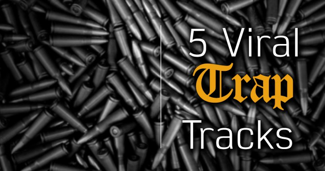 5 Trap Tracks That Are Going Viral Right Now