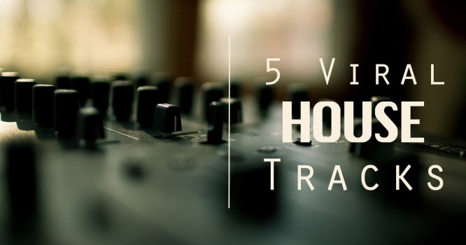 5 House Tracks that are Going Viral Right Now