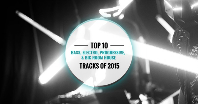 The EDM Network's Top 10 Bass House, Progressive House, and Electro House Tracks of 2015