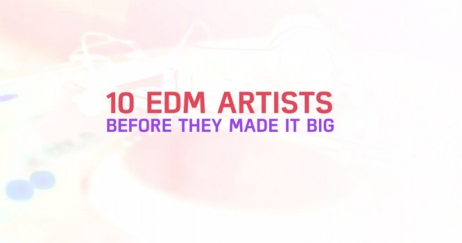 10 EDM Artists Before They Made it Big [WATCH]